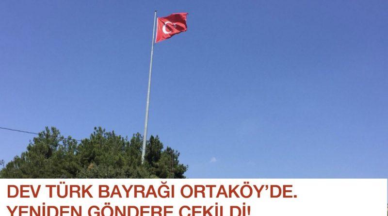 DEV TÜRK BAYRAĞI ORTAKÖY'DE YENİDEN GÖNDERE ÇEKİLDİ!
