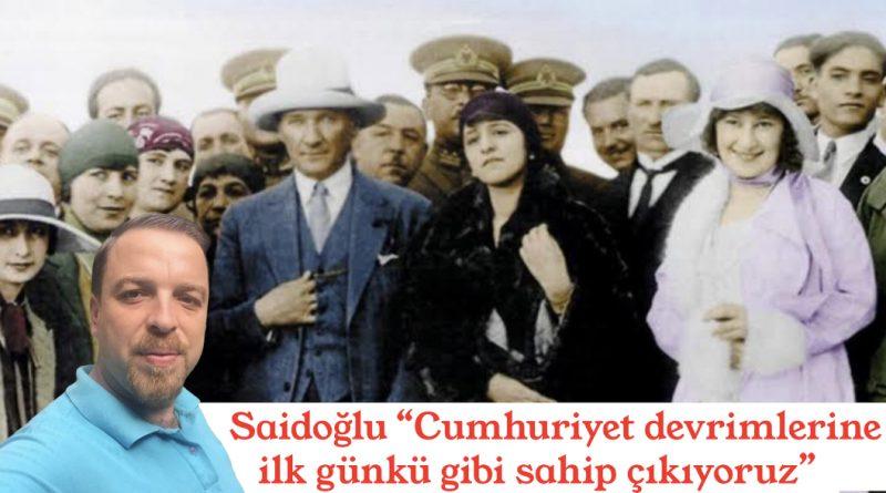 """Saidoğlu """"Cumhuriyet devrimlerine ilk günkü gibi sahip çıkıyoruz"""""""